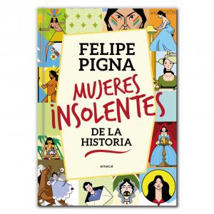 Mujeres insolentes - Felipe Pigna